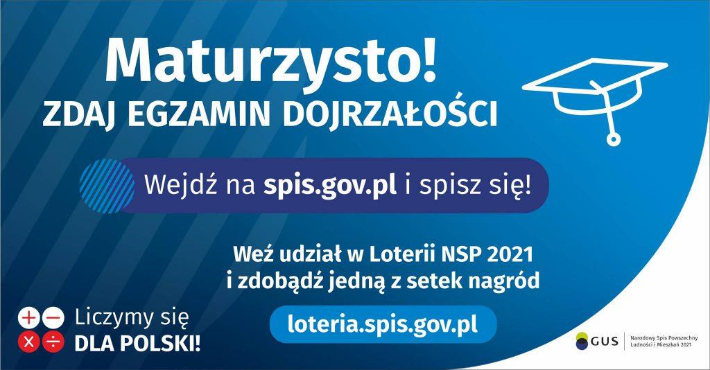 Niebieski plakat z hasłem- Maturzysto! Zdaj Ezgamin Dojrzałości wejdź na spis.gov.pl i spisz się! weź udział w loterii NS 2021 i  zdobądź jedną z setek nagród.